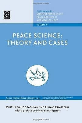 Peace Science: Theory And Cases (Contributions To Conflict Management, Peace Economics And Development) Partha Gangopadhyay