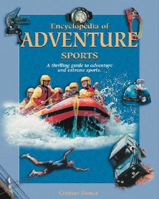 Encyclopedia Of Adventure Sports:  A Thrilling Guide To Adventure And Extreme Sports (Nature And Leisure Time Series)  by  Cristian Biosca