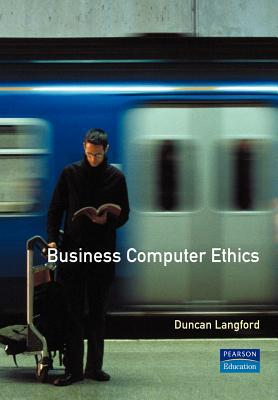 Business Computer Ethics  by  Duncan Langford