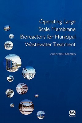 Operating Large Scale Membrane Bioreactors for Municipal Wastewater Treatment  by  Christoph Brepols