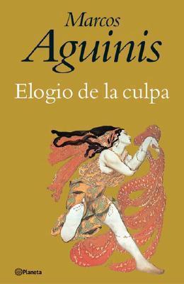 Elogio de La Culpa  by  Marcos Aguinis