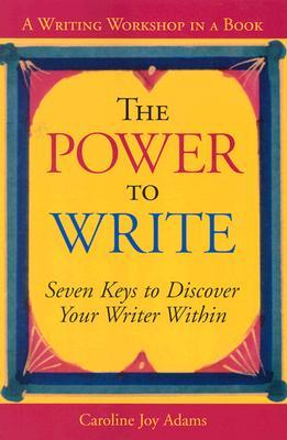 The Power to Write: A Writing Workshop in a Book  by  Caroline Joy Adams