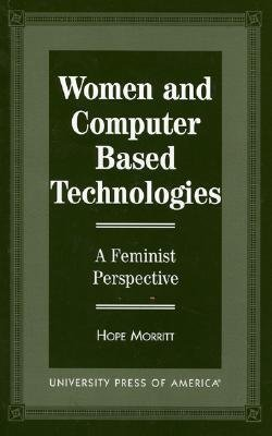 Women and Computer Based Technologies: A Feminist Perspective  by  Hope Morritt
