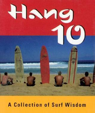 Hang 10: A Collection of Surf Wisdom Anonymous