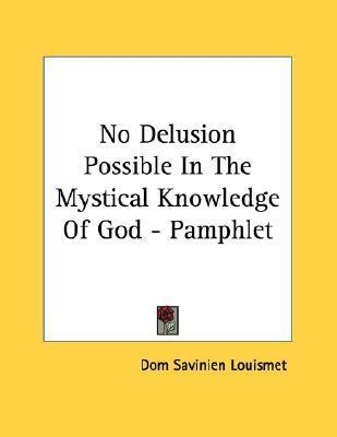 No Delusion Possible in the Mystical Knowledge of God - Pamphlet  by  Dom Savinien Louismet