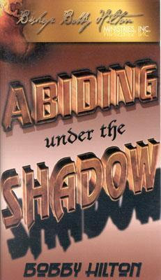Abiding Under the Shadow--4 Audios: This Captivating Series Will Motivate You in Your Spiritual Walk to Get Where God Wants You So That He Can Manifes  by  Bobby Hilton