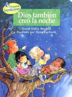Dios Tambien Creo La Noche / God Makes Nightime Too  by  Dandi Daley Mackall