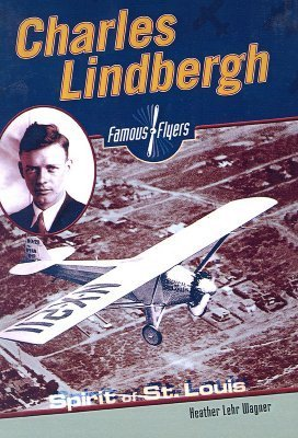 Charles Lindbergh: Spirit of St. Louis  by  Heather Lehr Wagner