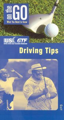 On the Go Golf Guide: Driving Tips  by  United States Golf Teachers Federation