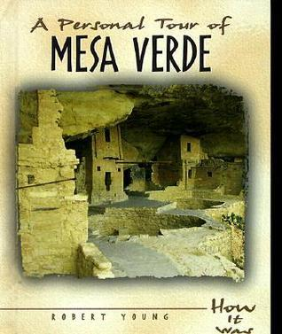 A Personal Tour of Mesa Verde  by  Robert Scott Young