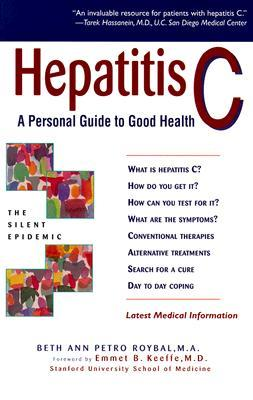 Hepatitis C: A Personal Guide to Good Health  by  Beth Ann Petro Roybal