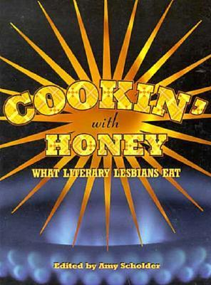 Cookin with Honey: What Literary Lesbians Eat  by  Amy Scholder