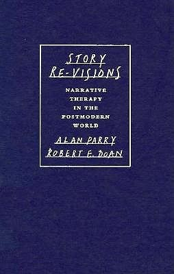Story Re-Visions: Narrative Therapy in the Postmodern World  by  Alan Parry