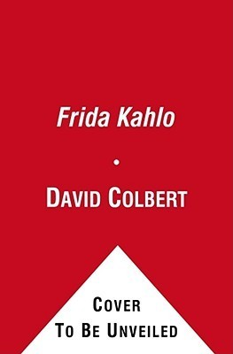 Frida Kahlo (10 Days That Shook Your World)  by  David Colbert