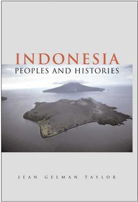 Indonesia: Peoples and Histories  by  Jean Gelman Taylor