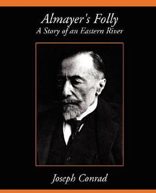Almayers Folly a Story of an Eastern River  by  Joseph Conrad
