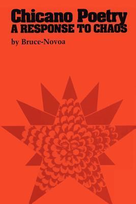 Chicano Poetry: A Response to Chaos  by  Bruce-Novoa