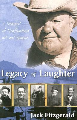 Legacy of Laughter: A Treasury of Newfoundland with and Humour Jack Fitzgerald