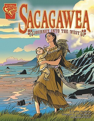 Sacagawea: Journey Into the West Jessica S. Gunderson