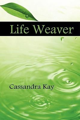 Life Weaver  by  Cassandra Kay