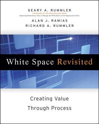 White Space Revisited: Creating Value Through Process Geary A. Rummler