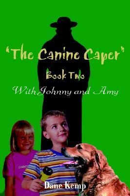The Canine Caper -- Book Two  by  Dane Kemp