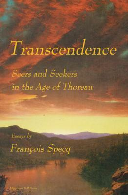Transcendence: Seers and Seekers in the Age of Thoreau  by  François Specq