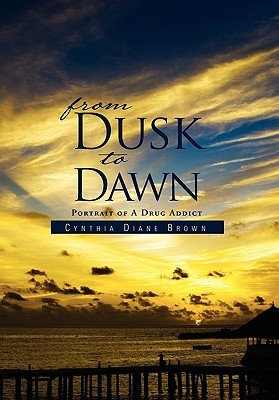 From Dusk to Dawn: Portrait of A Drug Addict  by  Cynthia Diane Brown