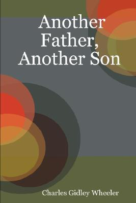 Another Father, Another Son  by  Charles, Gidley Wheeler