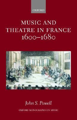 Music And Theatre In France, 1600 1680  by  John S. Powell