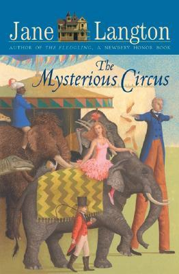 The Mysterious Circus (Hall Family Chronicles #7)  by  Jane Langton