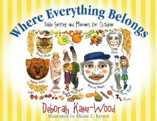 Where Everything Belongs: Table Setting and Manners for Children [With Laminated Placemats]  by  Deborah Kane-Wood