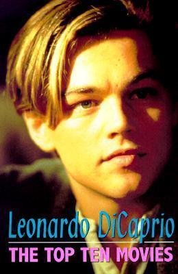 Leonardo DiCaprio: Ten Top Movies  by  Dennis Morris