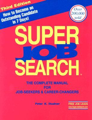 Super Job Search: The Complete Manual for Job-Seekers Career-Changers Peter Studner