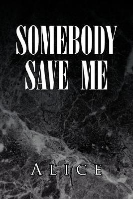 Somebody Save Me  by  Alice
