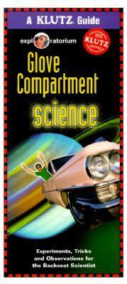 Glove Compartment Science: Experiments, Tricks, and Observations for the Backseat Scientist Klutz