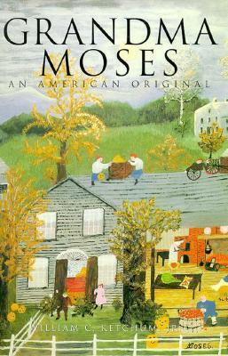 Grandma Moses: An American Original  by  William C. Ketchum Jr.