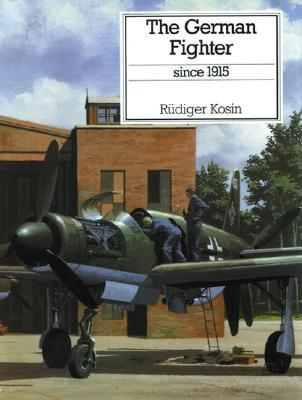 German Fighter Since 1915 Rudiger Kosin