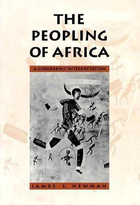 The Peopling of Africa: A Geographic Interpretation  by  James L. Newman