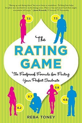 The Rating Game: The Foolproof Formula for Finding Your Perfect Soul Mate  by  Reba Toney