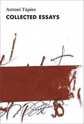 Antoni Tapies, Complete Writings, Volume II: Collected Essays Antoni Tapies