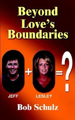 Beyond Loves Boundaries  by  Bob Schulz