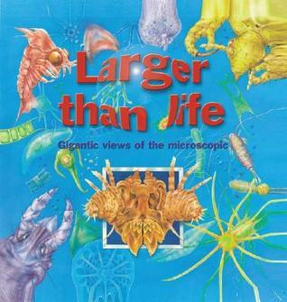 Larger Than Life: Gigantic Views of the Microscopic  by  Miles Kelly Publishing