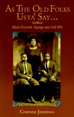 As the Old Folks USTA Say--: Black Proverbs, Sayings, and Folk-Wit  by  Corinne Jennings
