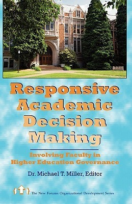 Responsive Academic Decision Making: Involving Faculty in Higher Education Governance  by  Michael T. Miller