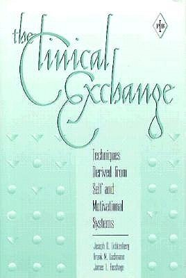 The Clinical Exchange: Techniques Derived From Self And Motivational Systems Joseph D. Lichtenberg