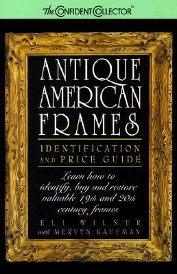 Antique American Frames: Identification and Price Guide Eli Wilner