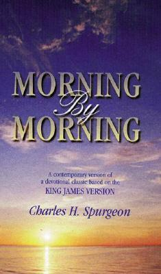 Morning  by  Morning: A Contemporary Version of a Devotional Classic Based on the King James Version by Charles Haddon Spurgeon