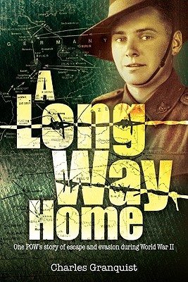 A Long Way Home - One POWs story of escape and evasion during World War II Charles Granquist