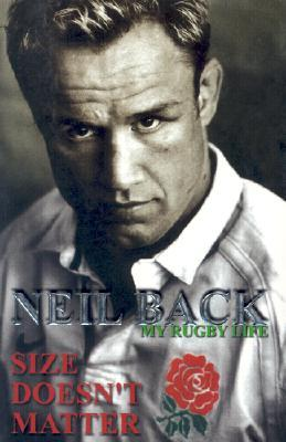 Size Doesnt Matter: My Rugby Life  by  Neil Back